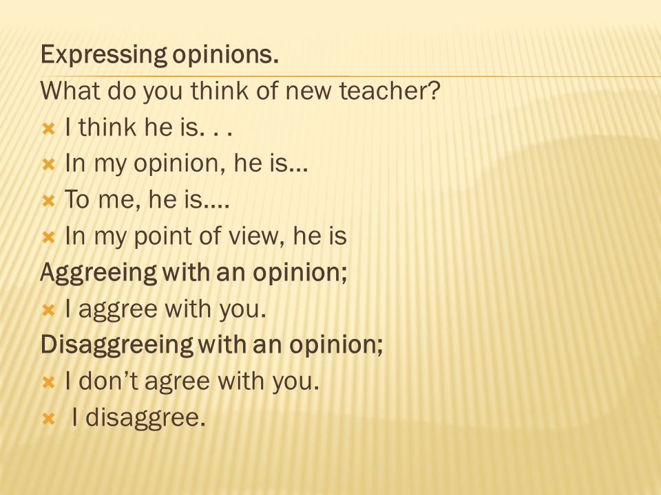 Expressing opinions.What do you think of new teacher.