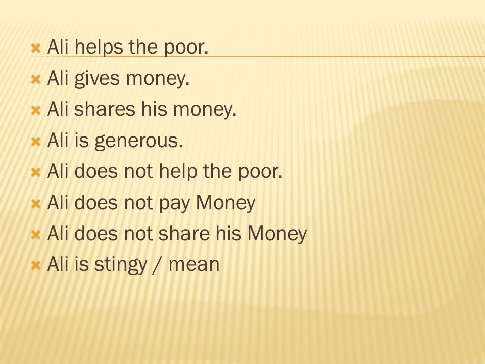  Ali helps the poor. Ali gives money.  Ali shares his money.