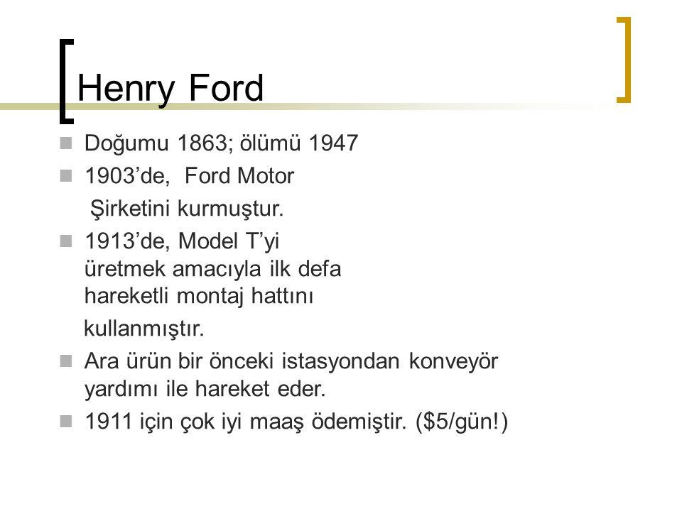 Doğumu 1863; ölümü 1947 1903'de, Ford Motor Şirketini kurmuştur. 1913'de, Model T'yi üretmek amacıyla ilk defa hareketli montaj hattını kullanmıştır.