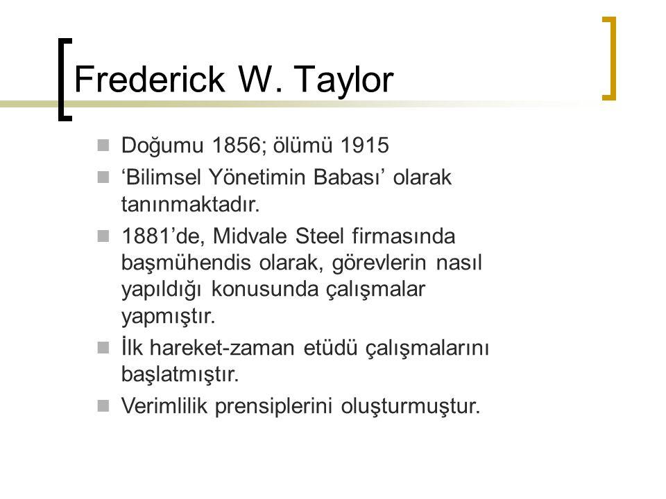 Doğumu 1856; ölümü 1915 'Bilimsel Yönetimin Babası' olarak tanınmaktadır. 1881'de, Midvale Steel firmasında başmühendis olarak, görevlerin nasıl yapıl