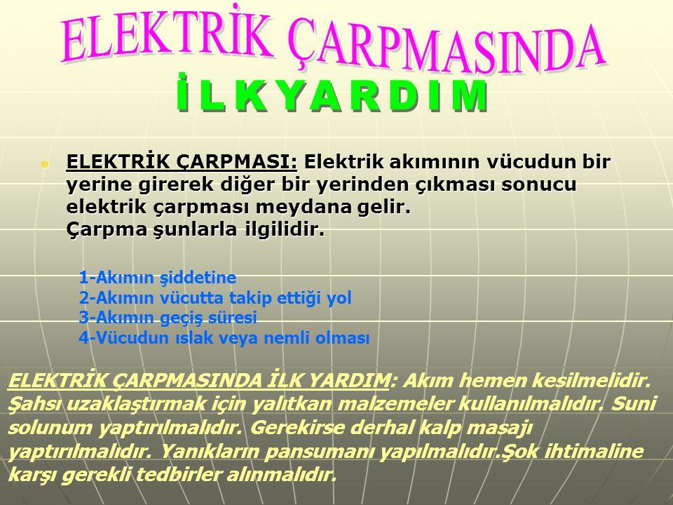 ELEKTRİK ÇARPMASI: Elektrik akımının vücudun bir yerine girerek diğer bir yerinden çıkması sonucu elektrik çarpması meydana gelir. Çarpma şunlarla ilg