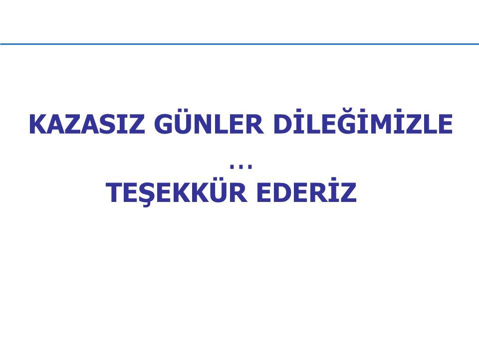 TEŞEKKÜR EDERİZ KAZASIZ GÜNLER DİLEĞİMİZLE...