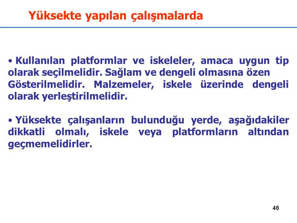 46 Kullanılan platformlar ve iskeleler, amaca uygun tip olarak seçilmelidir.