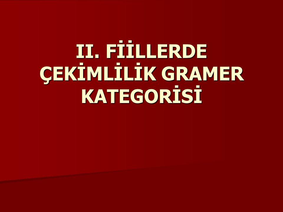 II. FİİLLERDE ÇEKİMLİLİK GRAMER KATEGORİSİ