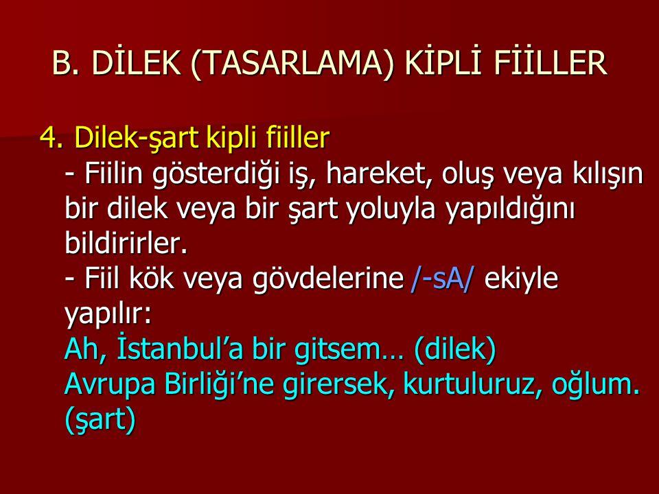 B.DİLEK (TASARLAMA) KİPLİ FİİLLER 4.