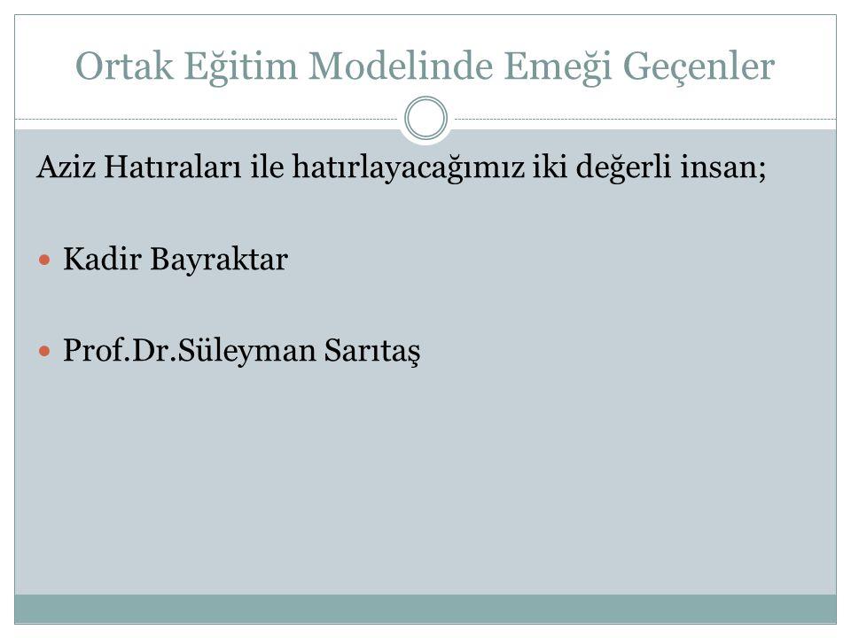Ortak Eğitim Modelinde Emeği Geçenler Aziz Hatıraları ile hatırlayacağımız iki değerli insan; Kadir Bayraktar Prof.Dr.Süleyman Sarıtaş