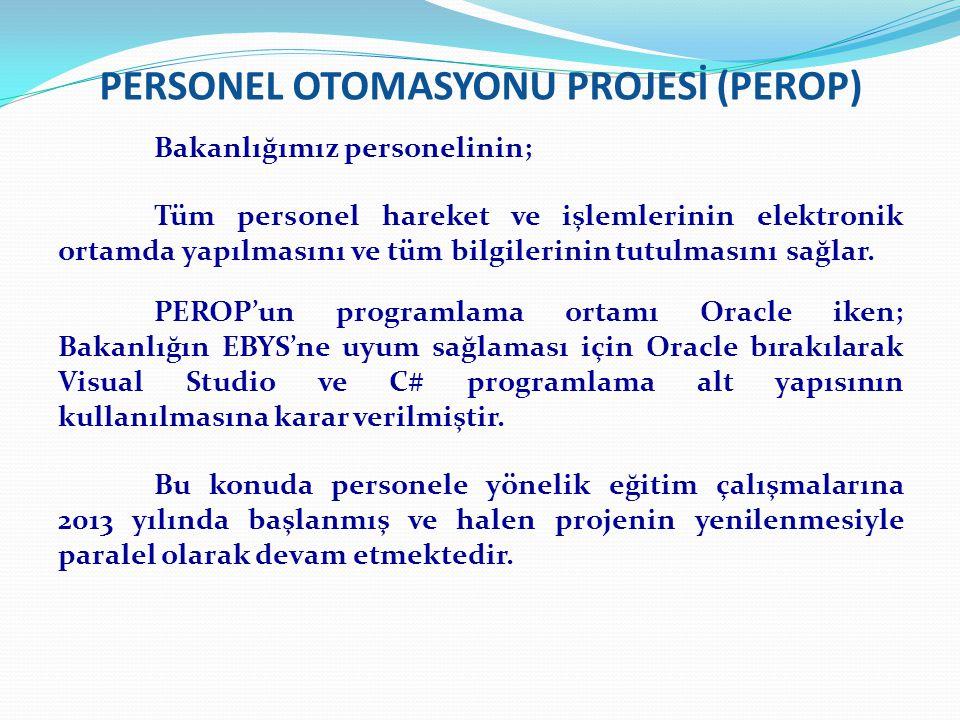 PERSONEL OTOMASYONU PROJESİ (PEROP) Bakanlığımız personelinin; Tüm personel hareket ve işlemlerinin elektronik ortamda yapılmasını ve tüm bilgilerinin tutulmasını sağlar.