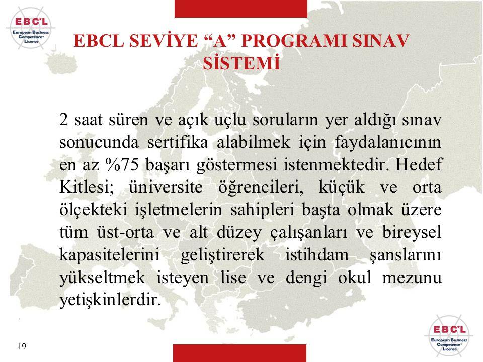 """19 EBCL SEVİYE """"A"""" PROGRAMI SINAV SİSTEMİ 2 saat süren ve açık uçlu soruların yer aldığı sınav sonucunda sertifika alabilmek için faydalanıcının en az"""