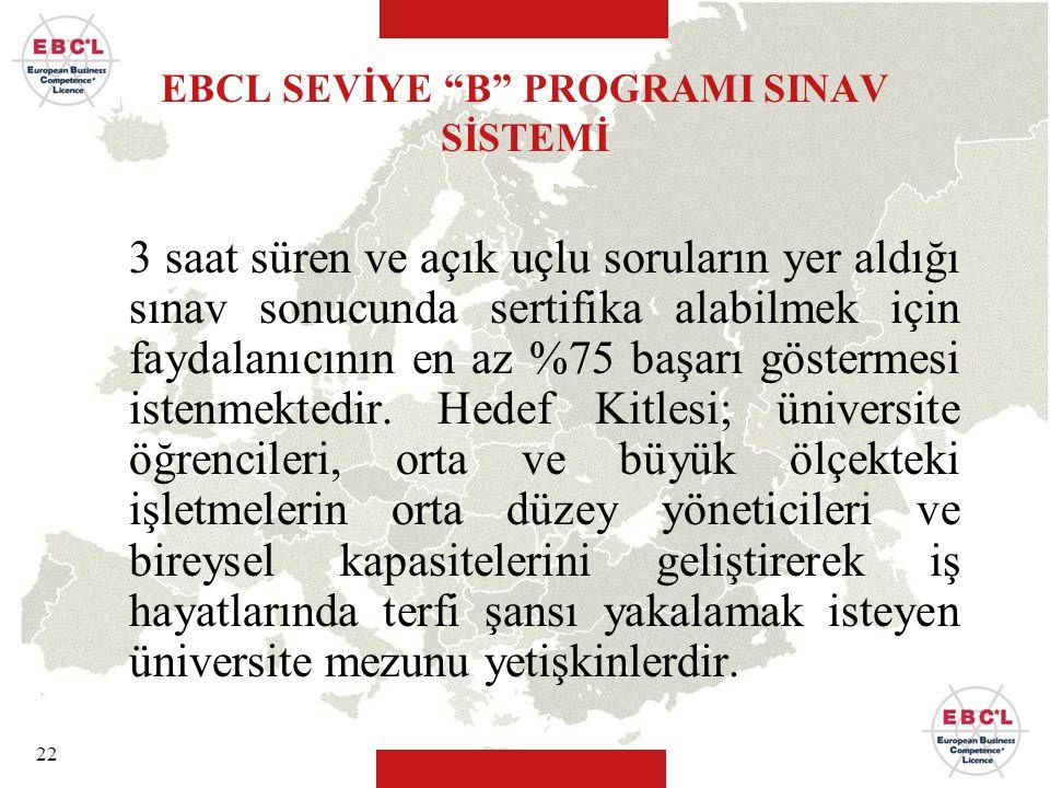 """22 EBCL SEVİYE """"B"""" PROGRAMI SINAV SİSTEMİ 3 saat süren ve açık uçlu soruların yer aldığı sınav sonucunda sertifika alabilmek için faydalanıcının en az"""