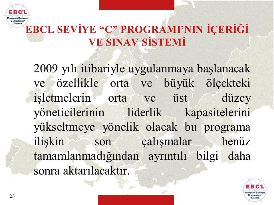 """23 EBCL SEVİYE """"C"""" PROGRAMI'NIN İÇERİĞİ VE SINAV SİSTEMİ 2009 yılı itibariyle uygulanmaya başlanacak ve özellikle orta ve büyük ölçekteki işletmelerin"""