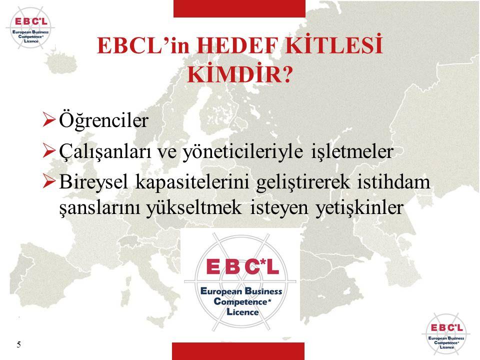 5 EBCL'in HEDEF KİTLESİ KİMDİR?  Öğrenciler  Çalışanları ve yöneticileriyle işletmeler  Bireysel kapasitelerini geliştirerek istihdam şanslarını yü