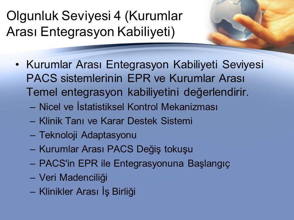 Olgunluk Seviyesi 4 (Kurumlar Arası Entegrasyon Kabiliyeti) Kurumlar Arası Entegrasyon Kabiliyeti Seviyesi PACS sistemlerinin EPR ve Kurumlar Arası Temel entegrasyon kabiliyetini değerlendirir.
