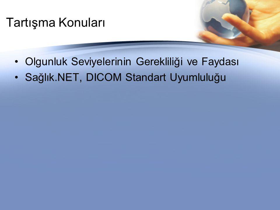 Tartışma Konuları Olgunluk Seviyelerinin Gerekliliği ve Faydası Sağlık.NET, DICOM Standart Uyumluluğu