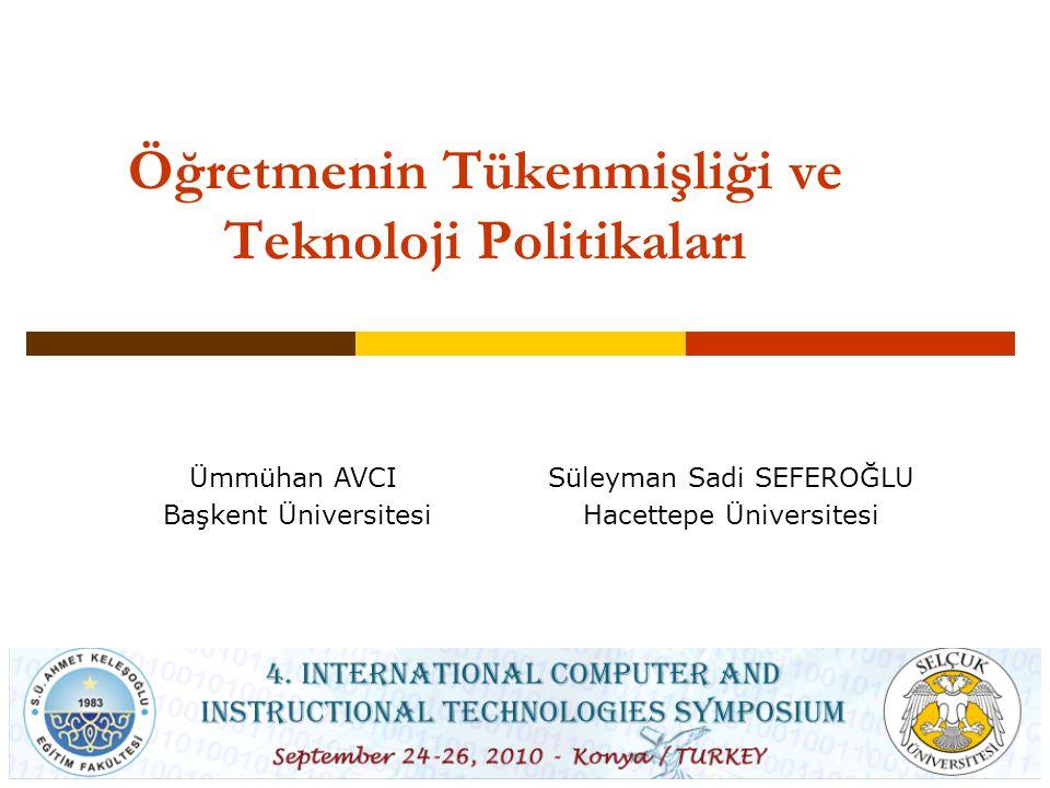 AVCI, SEFEROĞLU / 4. Uluslararası Bilgisayar ve Öğretim Teknolojileri Sempozyumu, 24-26 Eylül 2010, Konya Öğretmenin Tükenmişliği ve Teknoloji Politik