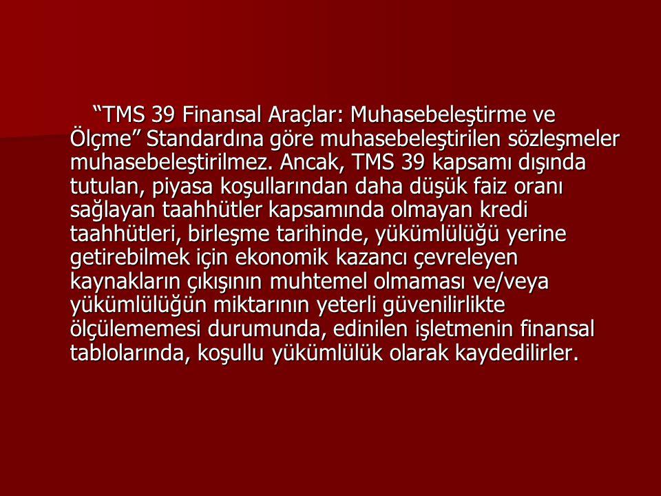 """""""TMS 39 Finansal Araçlar: Muhasebeleştirme ve Ölçme"""" Standardına göre muhasebeleştirilen sözleşmeler muhasebeleştirilmez. Ancak, TMS 39 kapsamı dışınd"""