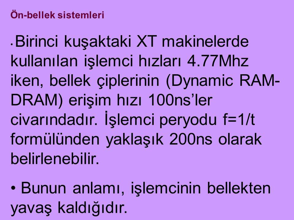Birinci kuşaktaki XT makinelerde kullanılan işlemci hızları 4.77Mhz iken, bellek çiplerinin (Dynamic RAM- DRAM) erişim hızı 100ns'ler civarındadır. İş