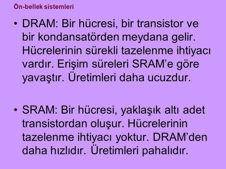 DRAM: Bir hücresi, bir transistor ve bir kondansatörden meydana gelir. Hücrelerinin sürekli tazelenme ihtiyacı vardır. Erişim süreleri SRAM'e göre yav