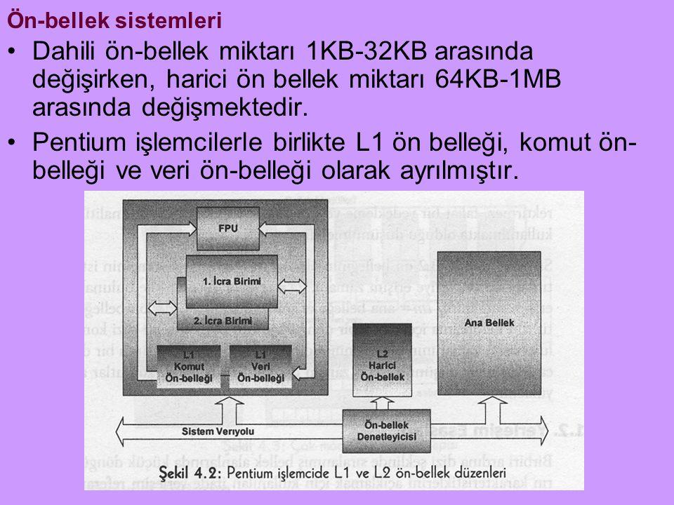 Ön-bellek sistemleri Dahili ön-bellek miktarı 1KB-32KB arasında değişirken, harici ön bellek miktarı 64KB-1MB arasında değişmektedir. Pentium işlemcil