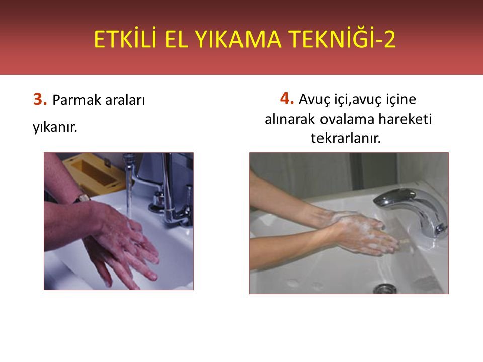 ETKİLİ EL YIKAMA TEKNİĞİ-2 3.Parmak araları yıkanır.