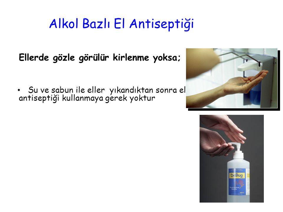 Ellerde gözle görülür kirlenme yoksa; Su ve sabun ile eller yıkandıktan sonra el antiseptiği kullanmaya gerek yoktur Alkol Bazlı El Antiseptiği