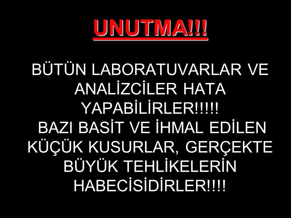 UNUTMA!!.UNUTMA!!. BÜTÜN LABORATUVARLAR VE ANALİZCİLER HATA YAPABİLİRLER!!!!.