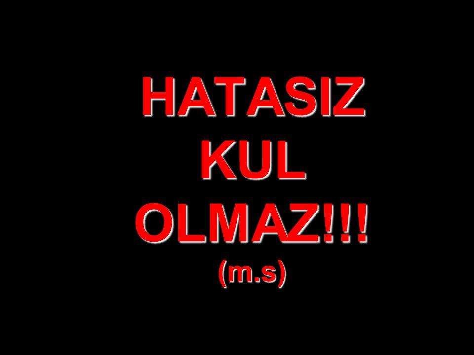 HATASIZ KUL OLMAZ!!! (m.s)