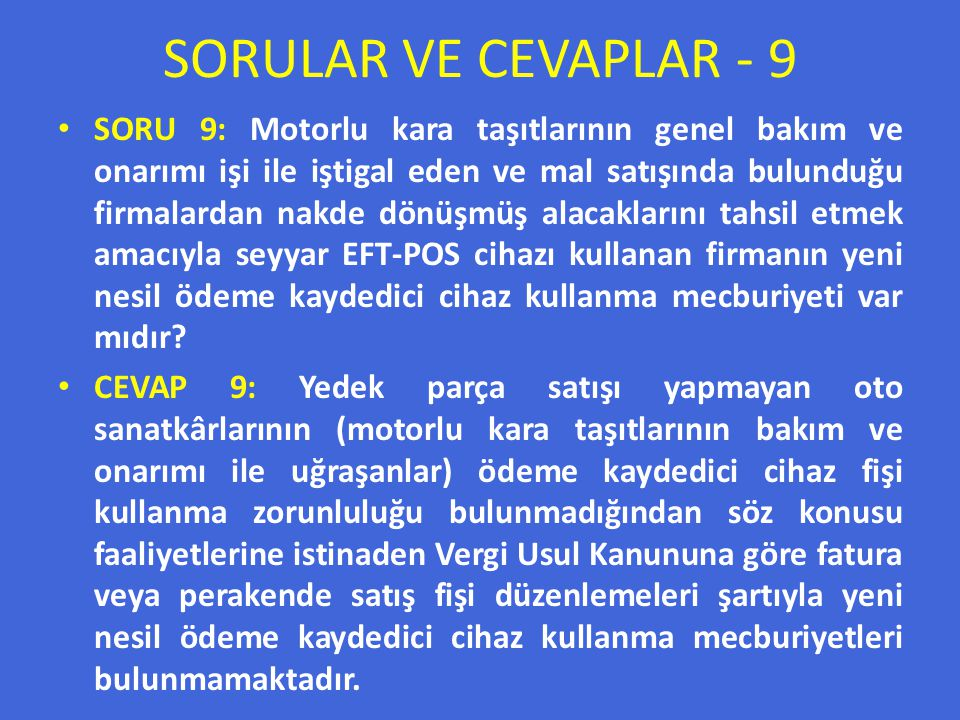 SORULAR VE CEVAPLAR - 9 SORU 9: Motorlu kara taşıtlarının genel bakım ve onarımı işi ile iştigal eden ve mal satışında bulunduğu firmalardan nakde dön