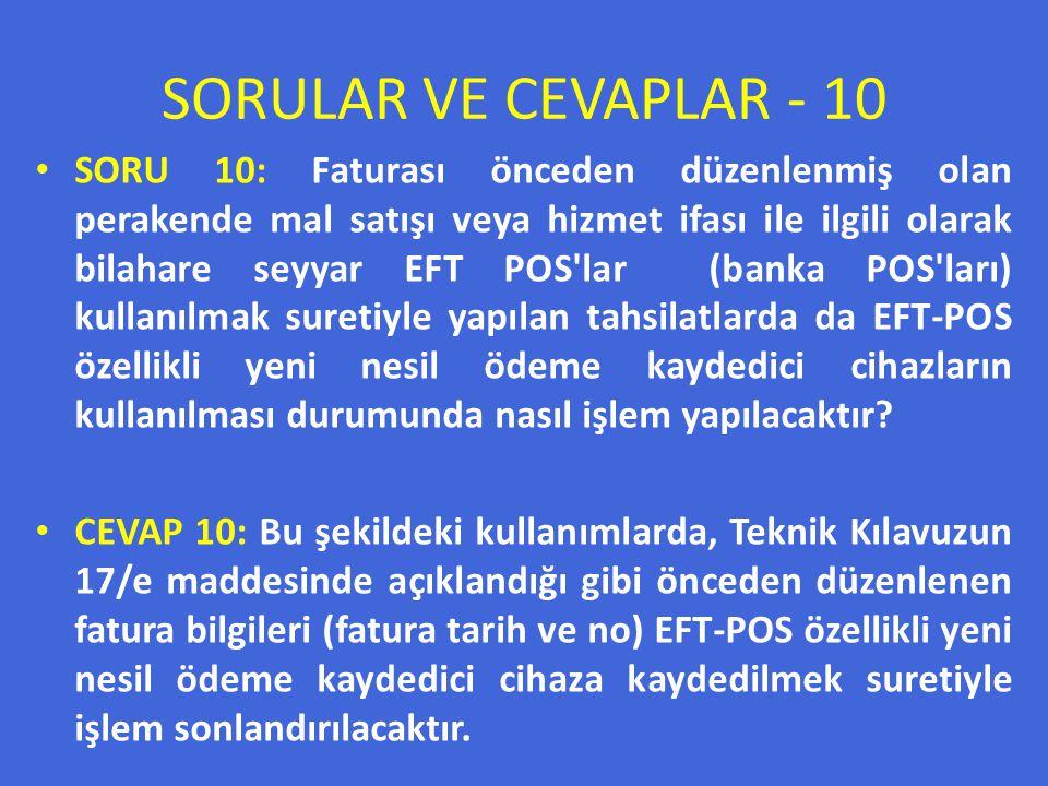 SORULAR VE CEVAPLAR - 10 SORU 10: Faturası önceden düzenlenmiş olan perakende mal satışı veya hizmet ifası ile ilgili olarak bilahare seyyar EFT POS'l