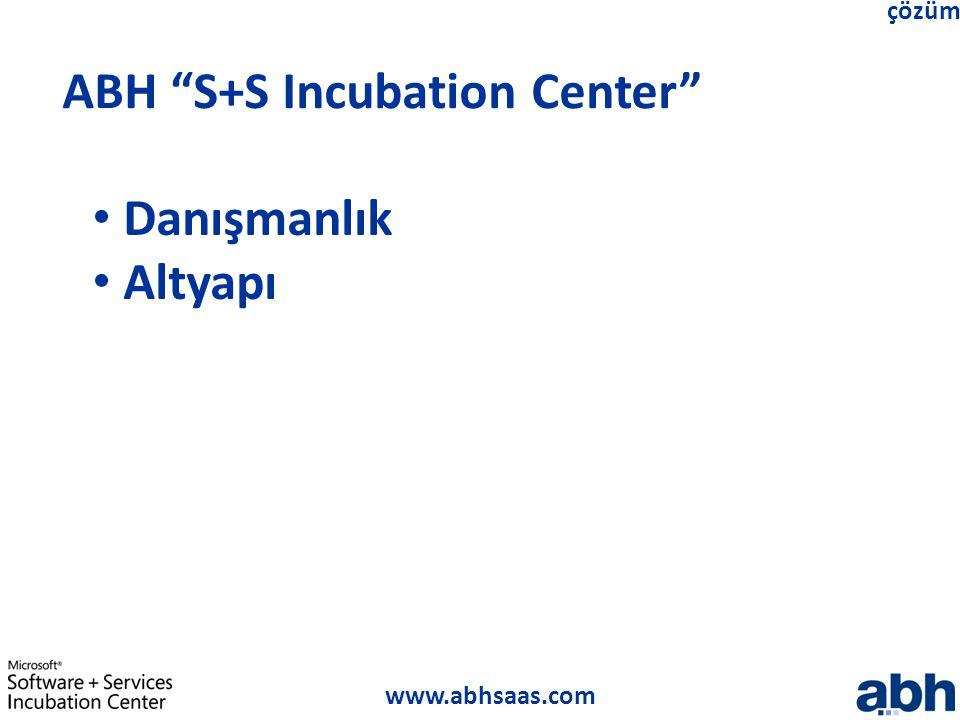 """www.abhsaas.com çözüm ABH """"S+S Incubation Center"""" Danışmanlık Altyapı"""