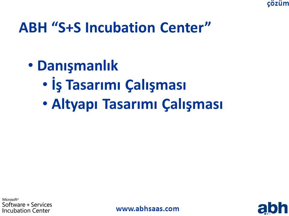 """www.abhsaas.com çözüm ABH """"S+S Incubation Center"""" Danışmanlık İş Tasarımı Çalışması Altyapı Tasarımı Çalışması"""