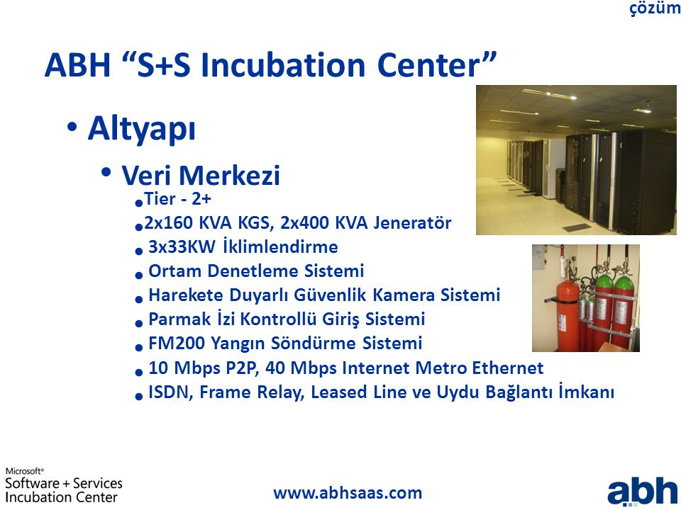 "www.abhsaas.com çözüm ABH ""S+S Incubation Center"" Altyapı Veri Merkezi Tier - 2+ 2x160 KVA KGS, 2x400 KVA Jeneratör 3x33KW İklimlendirme Ortam Denetle"