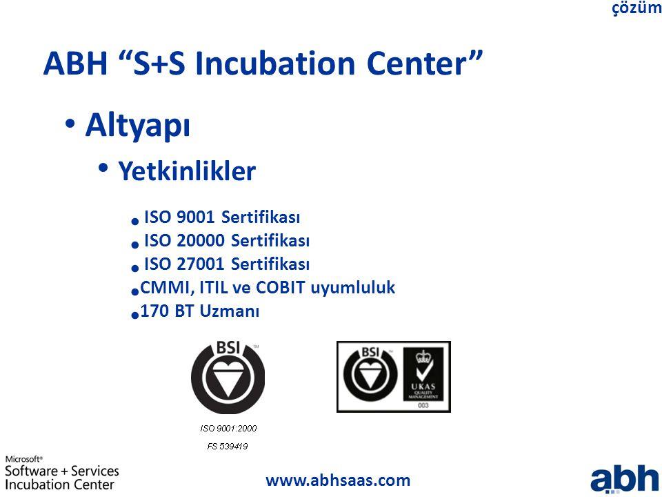 """www.abhsaas.com çözüm ABH """"S+S Incubation Center"""" Altyapı Yetkinlikler ISO 9001 Sertifikası ISO 20000 Sertifikası ISO 27001 Sertifikası CMMI, ITIL ve"""
