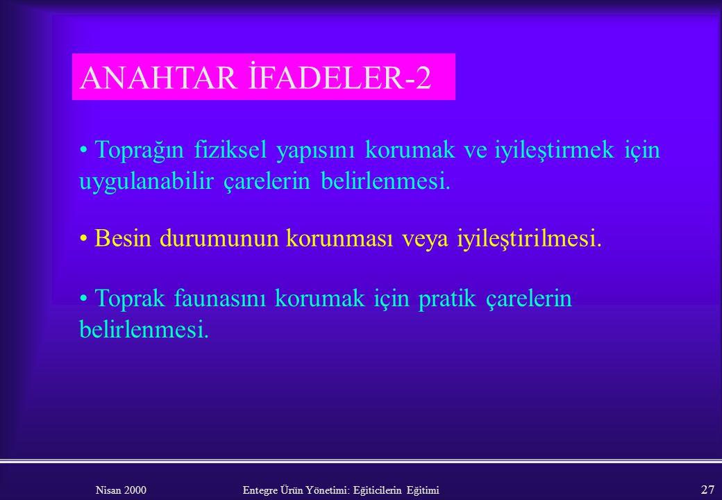Nisan 2000 Entegre Ürün Yönetimi: Eğiticilerin Eğitimi 26 ANAHTAR İFADELER-1 Toprak doğal, ana bir kaynaktır; ekim nöbetinden en yüksek düzeyde yararl