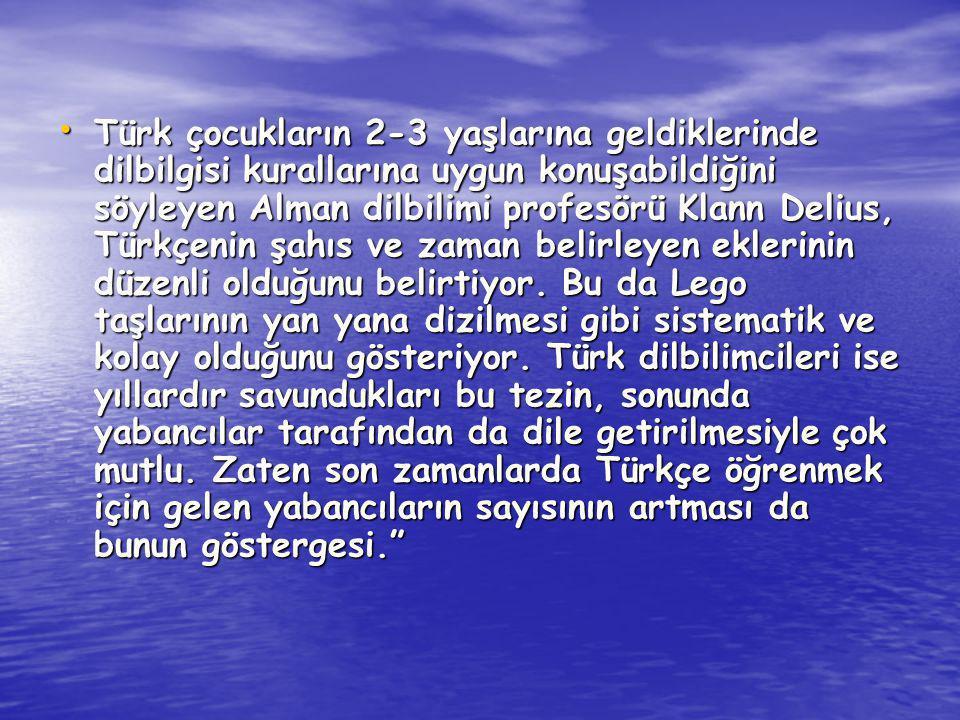 Türk çocukların 2-3 yaşlarına geldiklerinde dilbilgisi kurallarına uygun konuşabildiğini söyleyen Alman dilbilimi profesörü Klann Delius, Türkçenin şa