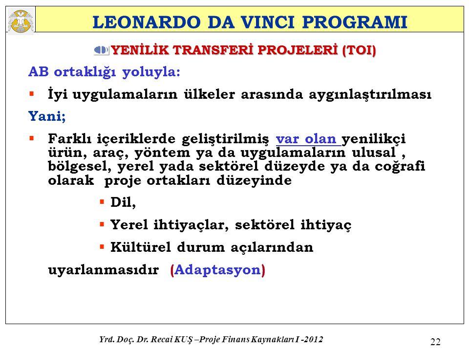 LEONARDO DA VINCI PROGRAMI YENİLİK TRANSFERİ PROJELERİ (TOI) AB ortaklığı yoluyla:  İyi uygulamaların ülkeler arasında aygınlaştırılması Yani;  Fark