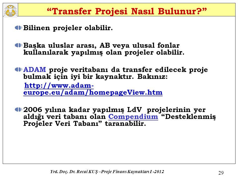 """""""Transfer Projesi Nasıl Bulunur?"""" Bilinen projeler olabilir. Başka uluslar arası, AB veya ulusal fonlar kullanılarak yapılmış olan projeler olabilir."""