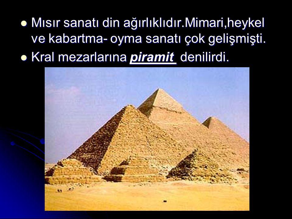 Mısır sanatı din ağırlıklıdır.Mimari,heykel ve kabartma- oyma sanatı çok gelişmişti.