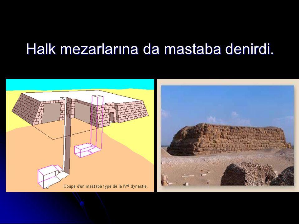 Halk mezarlarına da mastaba denirdi.