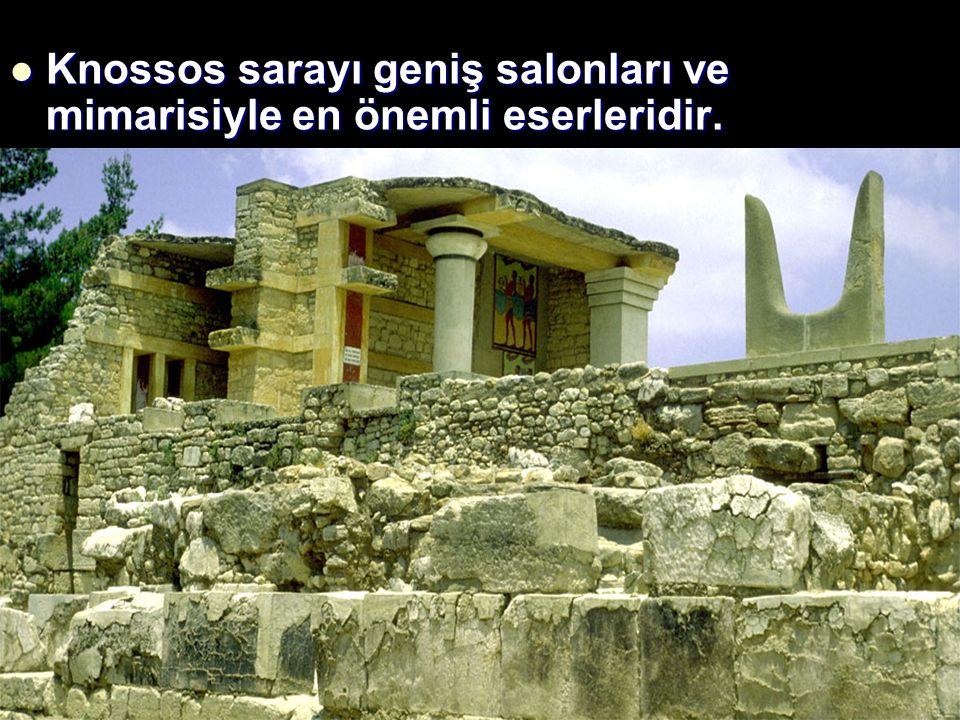 Knossos sarayı geniş salonları ve mimarisiyle en önemli eserleridir.