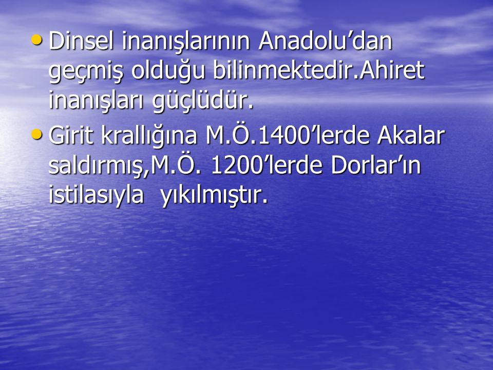 Dinsel inanışlarının Anadolu'dan geçmiş olduğu bilinmektedir.Ahiret inanışları güçlüdür.