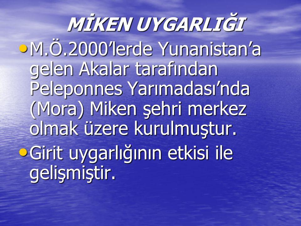 MİKEN UYGARLIĞI MİKEN UYGARLIĞI M.Ö.2000'lerde Yunanistan'a gelen Akalar tarafından Peleponnes Yarımadası'nda (Mora) Miken şehri merkez olmak üzere kurulmuştur.