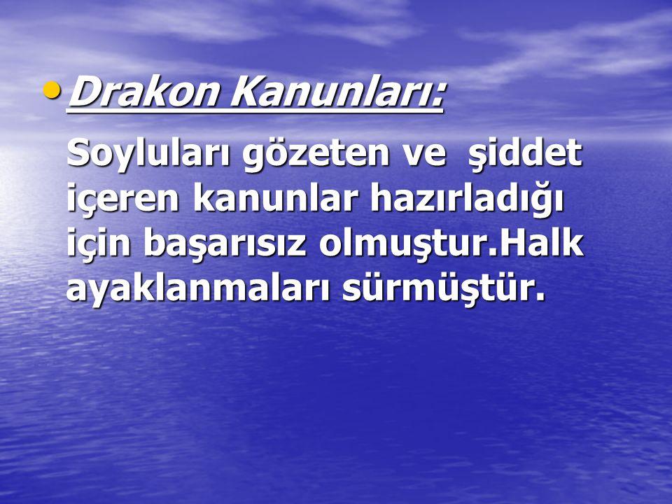 Drakon Kanunları: Drakon Kanunları: Soyluları gözeten ve şiddet içeren kanunlar hazırladığı için başarısız olmuştur.Halk ayaklanmaları sürmüştür.