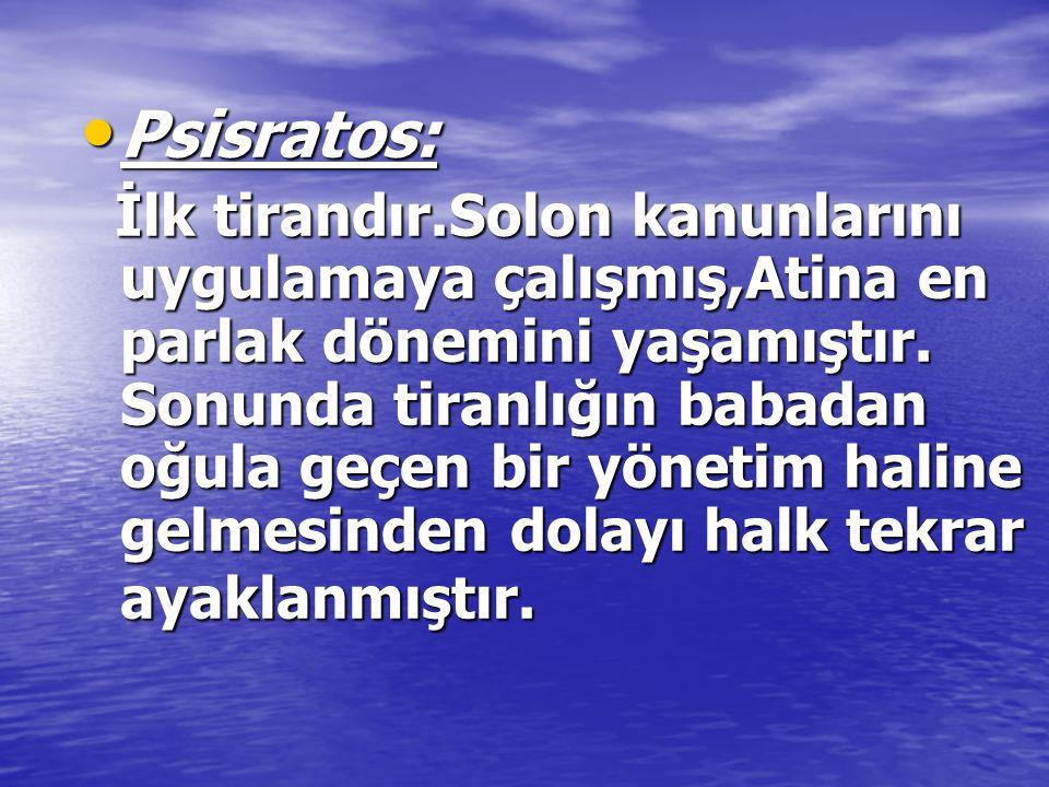 Psisratos: Psisratos: İlk tirandır.Solon kanunlarını uygulamaya çalışmış,Atina en parlak dönemini yaşamıştır.