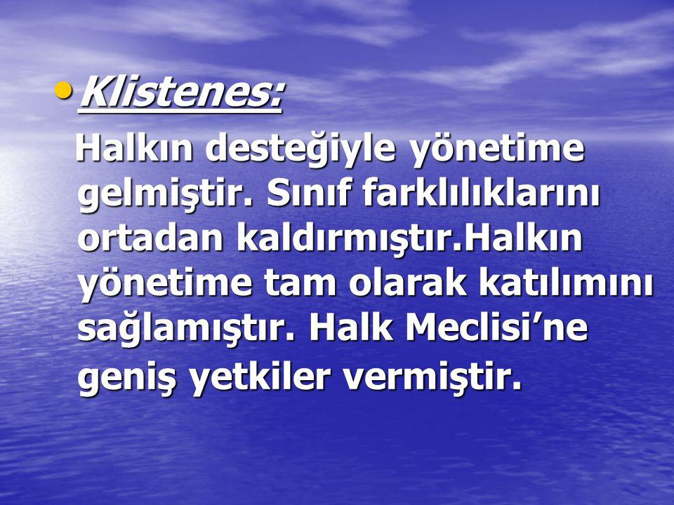 Klistenes: Klistenes: Halkın desteğiyle yönetime gelmiştir.