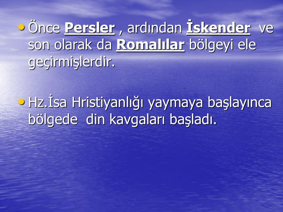 Önce Persler, ardından İskender ve son olarak da Romalılar bölgeyi ele geçirmişlerdir.