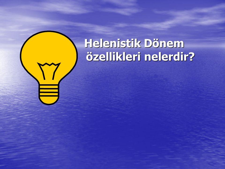 Helenistik Dönem özellikleri nelerdir? Helenistik Dönem özellikleri nelerdir?