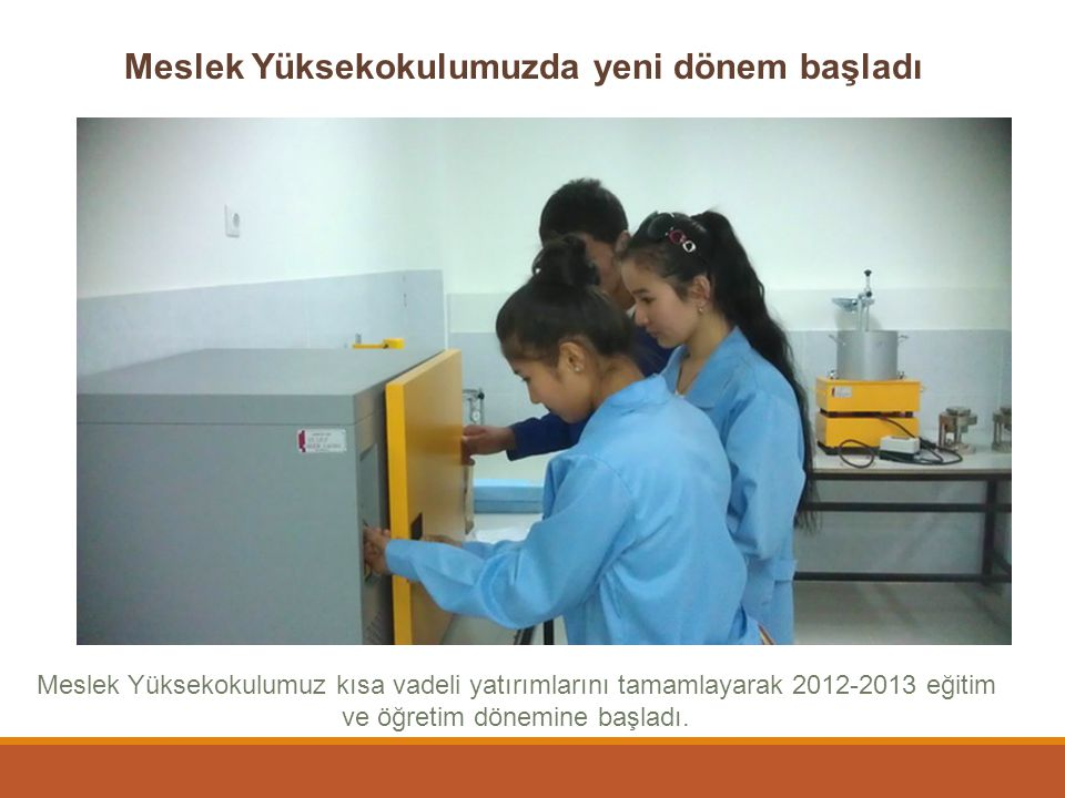 Meslek Yüksekokulumuzda yeni dönem başladı Meslek Yüksekokulumuz kısa vadeli yatırımlarını tamamlayarak 2012-2013 eğitim ve öğretim dönemine başladı.