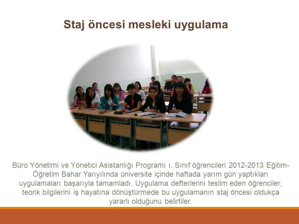 Staj öncesi mesleki uygulama Büro Yönetimi ve Yönetici Asistanlığı Programı ı. Sınıf öğrencileri 2012-2013 Eğitim- Öğretim Bahar Yarıyılında üniversit