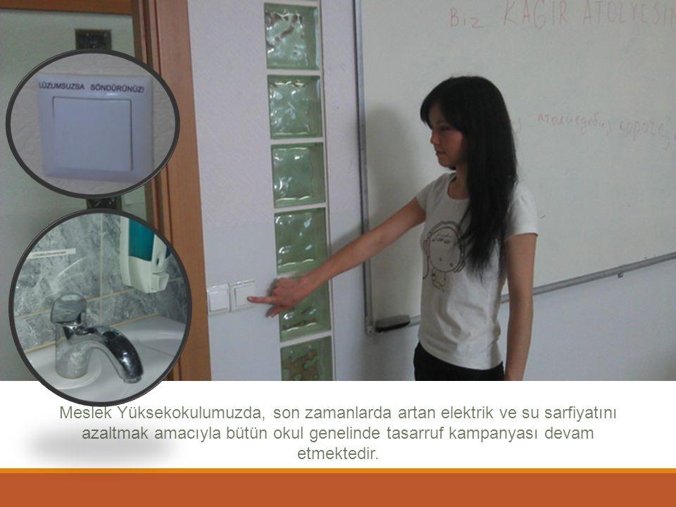 Meslek Yüksekokulumuzda, son zamanlarda artan elektrik ve su sarfiyatını azaltmak amacıyla bütün okul genelinde tasarruf kampanyası devam etmektedir.