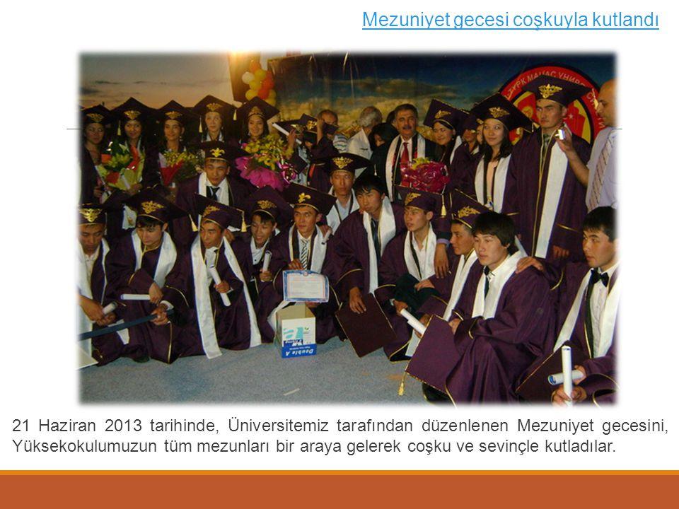 Mezuniyet gecesi coşkuyla kutlandı 21 Haziran 2013 tarihinde, Üniversitemiz tarafından düzenlenen Mezuniyet gecesini, Yüksekokulumuzun tüm mezunları b
